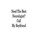 Need The Best Neurologist? Call My Boyfriend  by supernova23