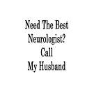 Need The Best Neurologist? Call My Husband by supernova23
