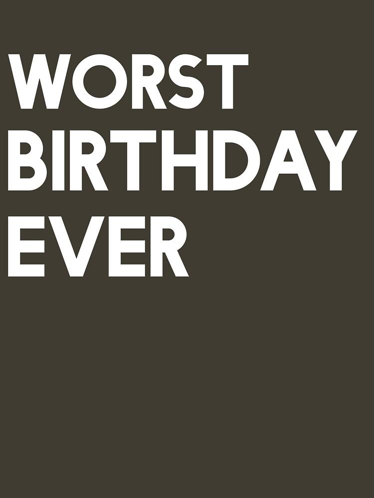 worst birthday ever Worst Birthday Ever