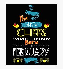The Best Chefs Are Born In February Tshirt   Photographic Print