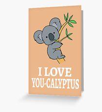 I Love You-calyptus Greeting Card