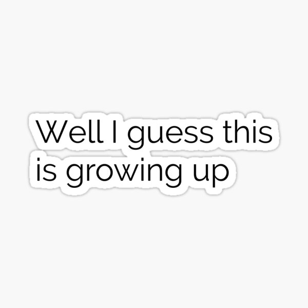 Well I guess this is growing up — Blink-182 Lyrics Sticker