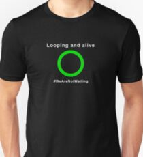 """Looping and alive - """"Loop"""" edition (white text) Unisex T-Shirt"""