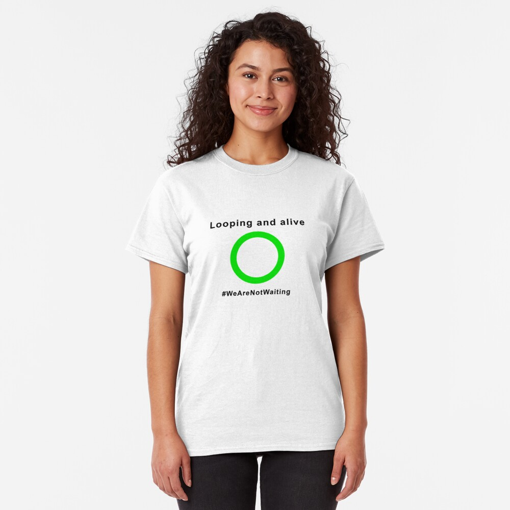 """Looping and alive - """"Loop"""" edition (black text) Classic T-Shirt"""