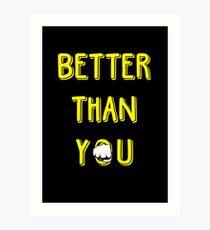 Better Than YOU Art Print