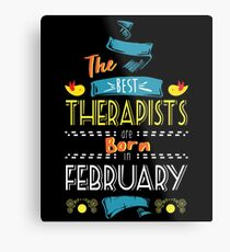 The Best Therapists Are Born In February Tshirt   Metal Print