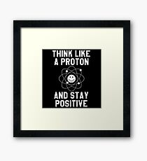 Funny Science - Think Like A Proton & Stay Positive Framed Print