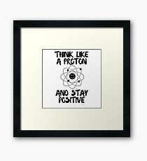 Think Like A Proton & Stay Positive For Science Lovers Framed Print