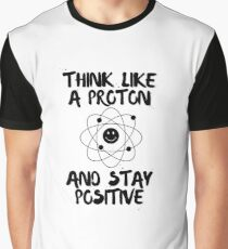 Think Like A Proton & Stay Positive For Science Lovers Graphic T-Shirt