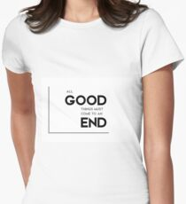 all good things must come to an end - modern quotes Women's Fitted T-Shirt