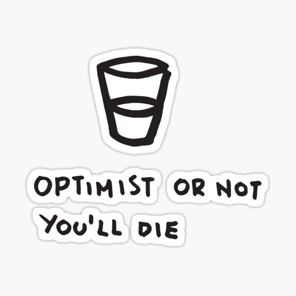 Optimist or not. You will die Sticker