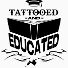 Tattooed and Educated (Black) by SencilSketches