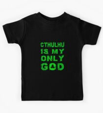 Cthulhu is my only God Kids Tee