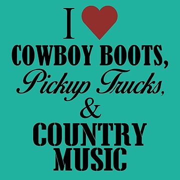 I love Cowboy Boots, Pickup Trucks & Country Music by trendism