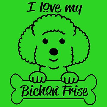 I love my Bichon Frise by trendism