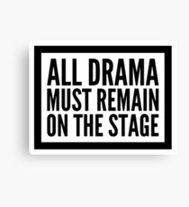 all drama must remain on the stage Canvas Print