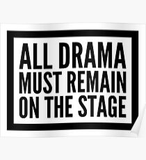 all drama must remain on the stage Poster