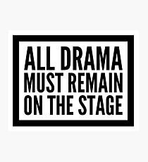 all drama must remain on the stage Photographic Print