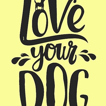 Love your Dog by Matty723