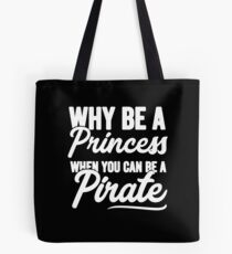 Why be a princess when you can be a pirate - Funny pirate Tote Bag