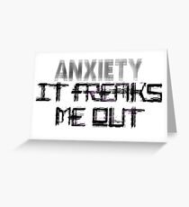 Anxiety Freaks Me Out Greeting Card