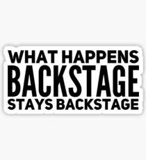 WHAT HAPPENS BACKSTAGE STAYS BACKSTAGE Sticker
