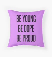 Be Young Be Dope Be Proud Throw Pillow