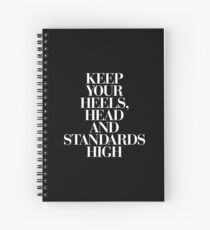 Keep Your Heels, Head and Standards High Spiral Notebook