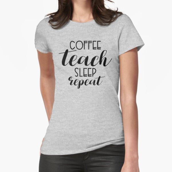 Coffee, Teach, Sleep, Repeat Fitted T-Shirt