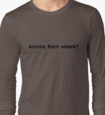 Across from where? T-Shirt