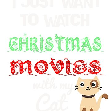 I Just Want To Watch Christmas Movies With My Cat T Shirt by jimwest001