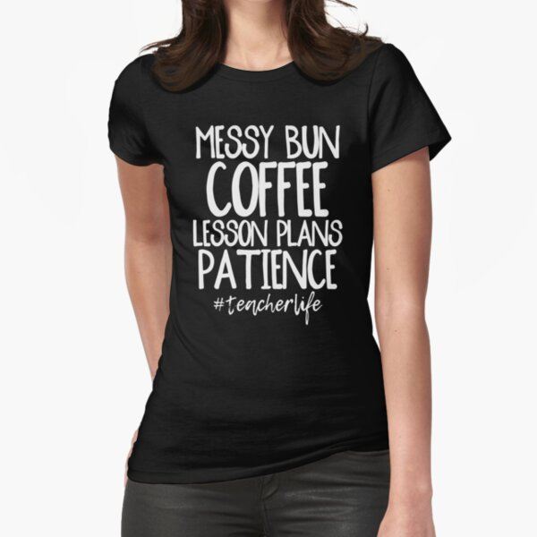 Messy Bun, Coffee, Lesson Plans Fitted T-Shirt