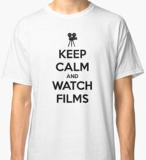 Keep calm and watch films Classic T-Shirt