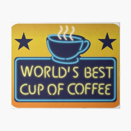 Worlds Best Cup of Coffee Art Board Print