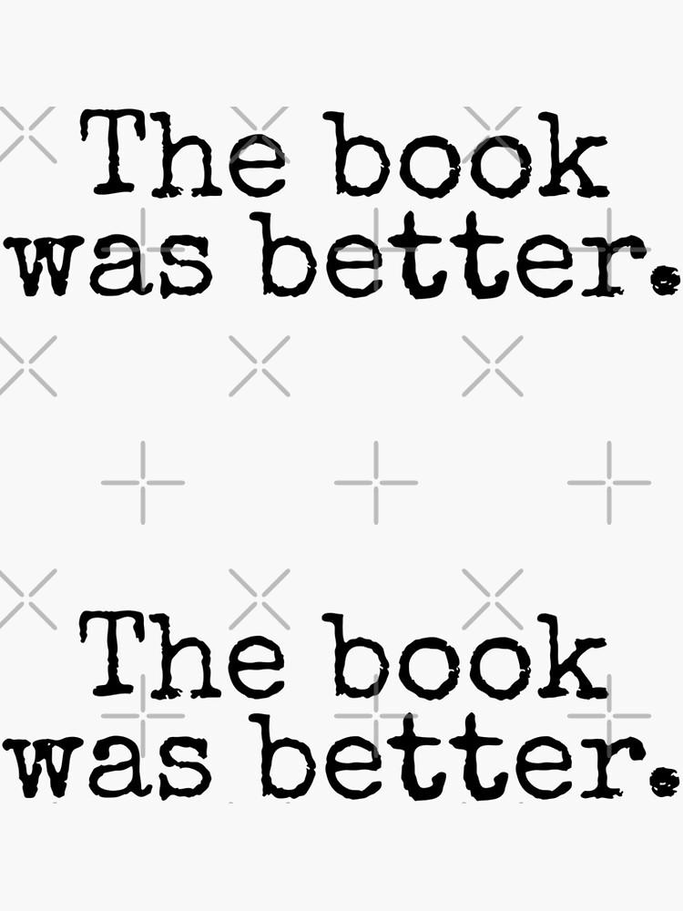 El libro era mejor. de MadEDesigns