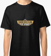 I Know Wrestling Be Afraid - Wrestler, Wrestling, Wrestling Life, Combat Sport Classic T-Shirt