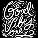 Good Vibes Only.  by TheLoveShop