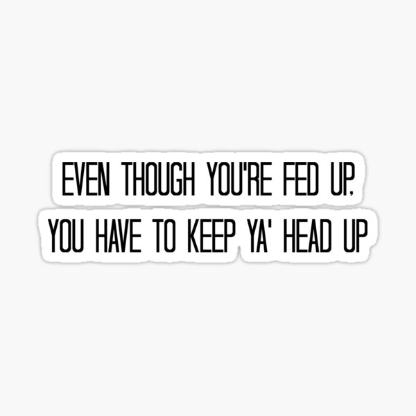 Keep Ya' Head Up Sticker