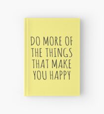 DO MORE OF THE THINGS THAT MAKE YOU HAPPY Hardcover Journal