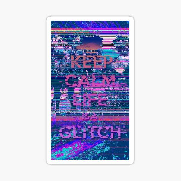 LIfe is a Glitch Sticker