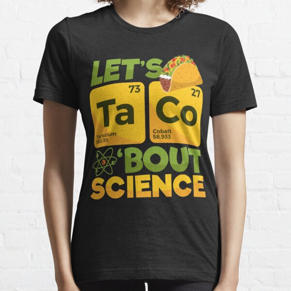 Let's Taco 'Bout Science Essential T-Shirt