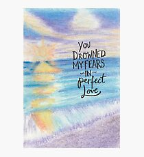 You Drowned My Fears in Perfect Love Photographic Print