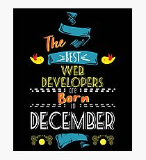 The Best Web-Developers Are Born In December Tshirt     Photographic Print