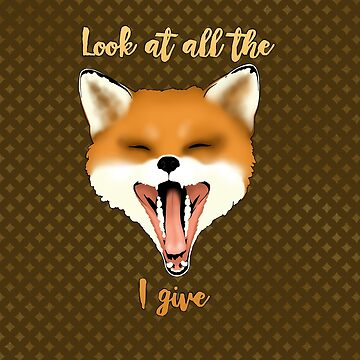Look at all the Fox I give... by CatAstrophe