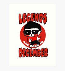 Legends Are Born In December Art Print