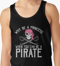 Why Be A Princess When You Can Be A Pirate? Men's Tank Top