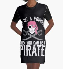 Why Be A Princess When You Can Be A Pirate? Graphic T-Shirt Dress