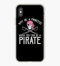 Why Be A Princess When You Can Be A Pirate? iPhone Case