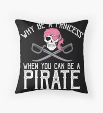 Why Be A Princess When You Can Be A Pirate? Throw Pillow