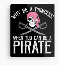 Why Be A Princess When You Can Be A Pirate? Metal Print
